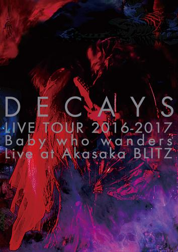 DVD「DECAYS LIVE TOUR 2016-2017 Baby who wanders Live at Akasaka BLITZ」 (okmusic UP's)