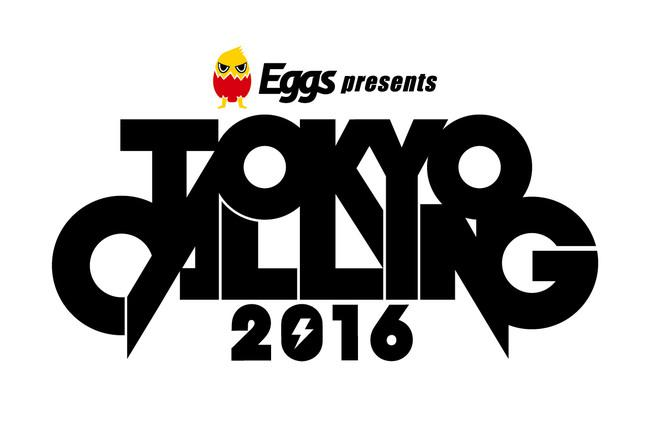 「Eggs presents TOKYO CALLING 2016」 (okmusic UP's)